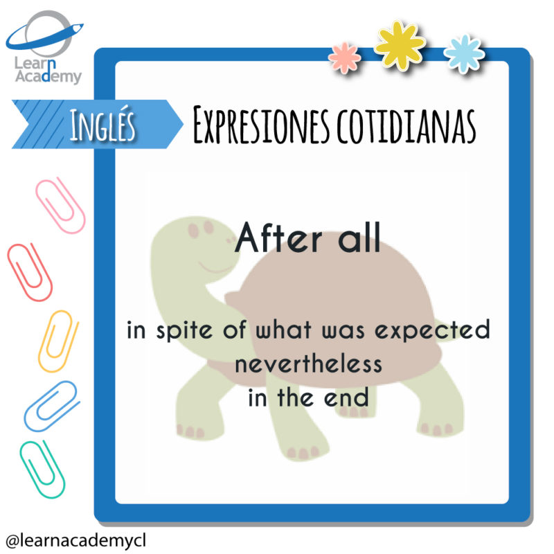 expresiones cotidianas ingles after all